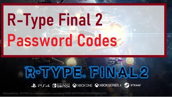 R-Type Final 2 Password Codes