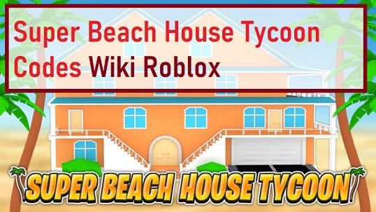 Super Beach House Tycoon Codes Wiki Roblox