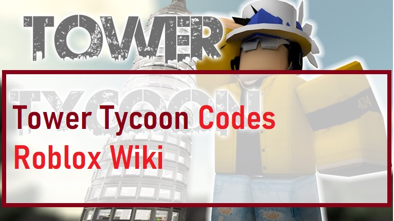 Tower Tycoon Codes Roblox Wiki