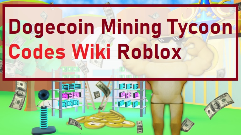 Dogecoin Mining Tycoon Codes Wiki Roblox
