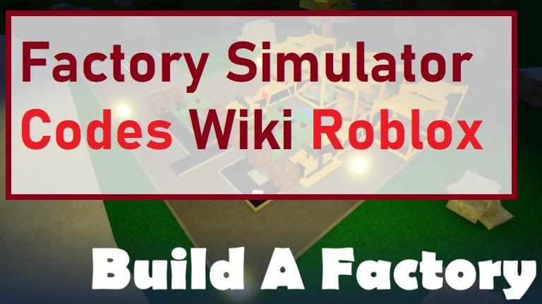 Factory Simulator Codes Wiki Roblox