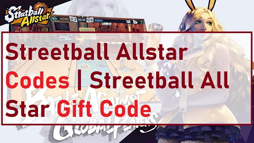 Streetball Allstar Codes - Streetball Allstar Gift Code