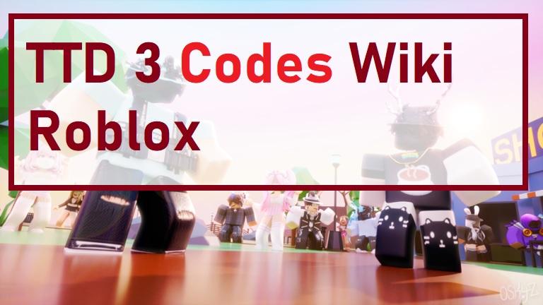 TTD 3 Codes Wiki Roblox