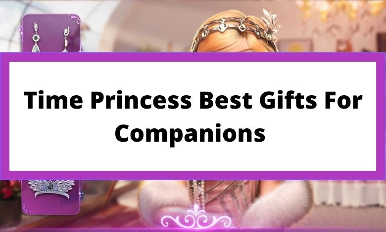 Time Princess Best Gifts For Companions