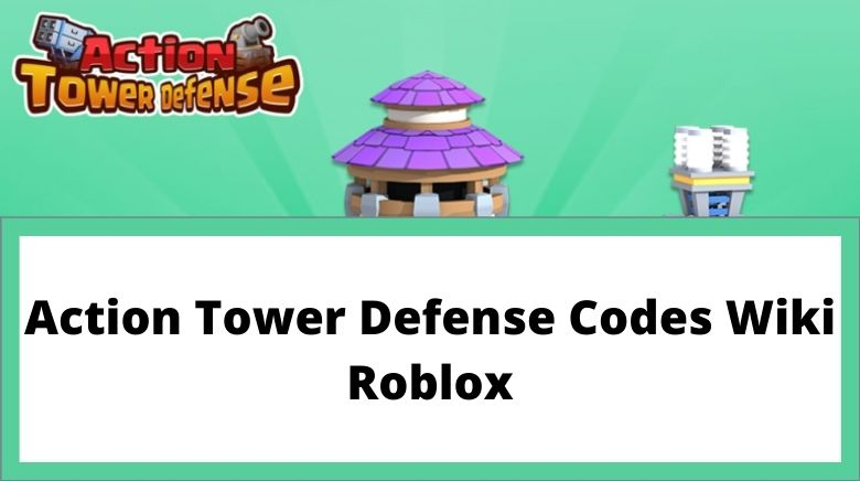 Action Tower Defense Codes Wiki Roblox