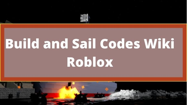 Build and Sail Codes Wiki Roblox