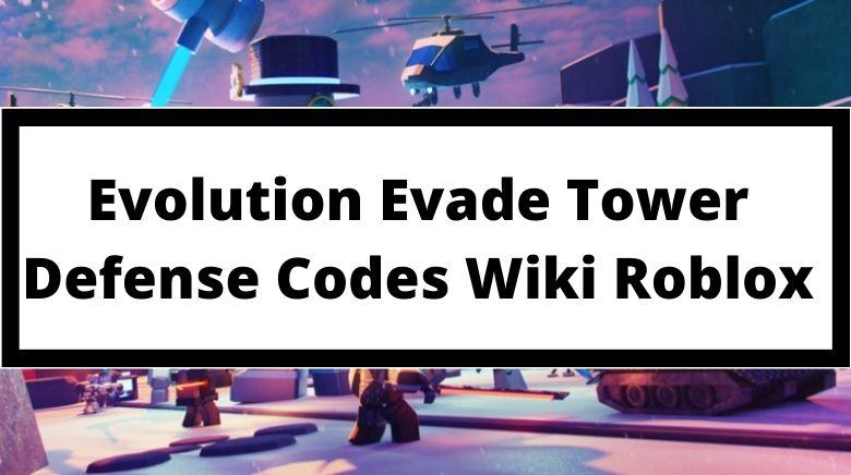 Evolution Evade Tower Defense Codes Wiki Roblox