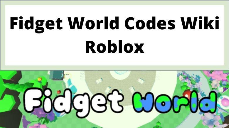 Fidget World Codes Wiki Roblox