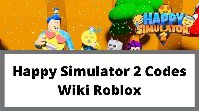 Happy Simulator 2 Codes Wiki Roblox
