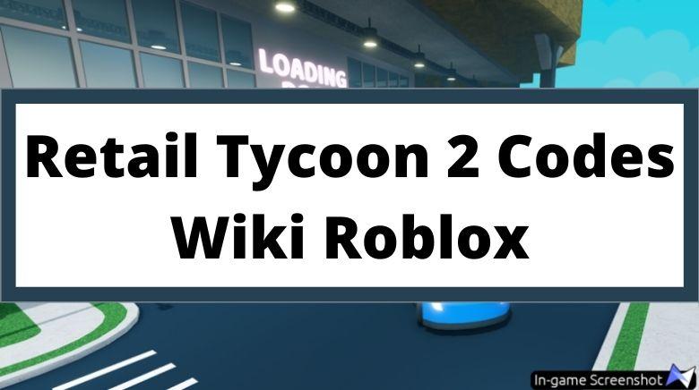Retail Tycoon 2 Codes Wiki Roblox