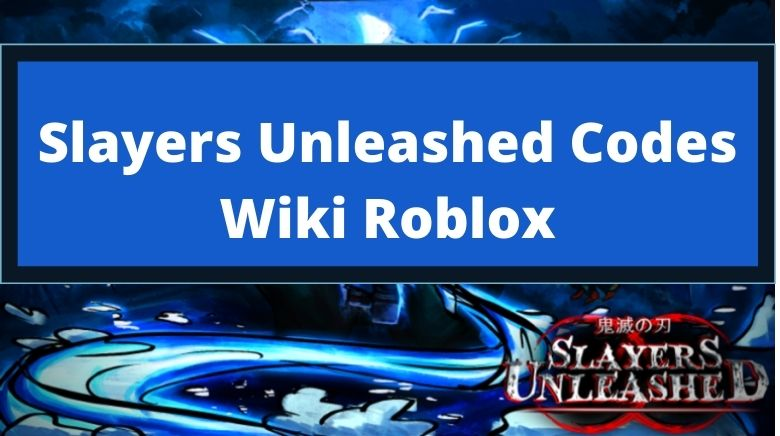 Slayers Unleashed Codes Wiki Roblox