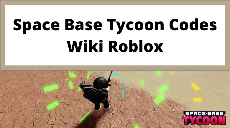 Space Base Tycoon Codes Wiki Roblox
