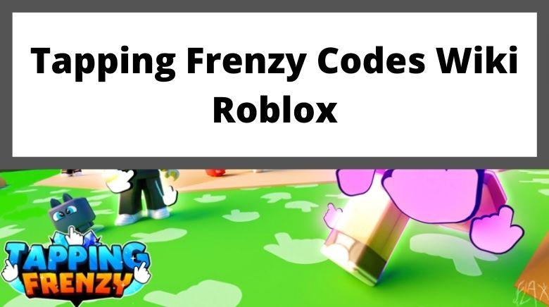 Tapping Frenzy Codes Wiki Roblox