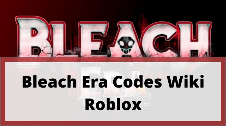 Bleach Era Codes Wiki Roblox