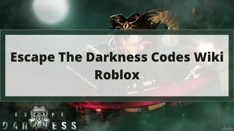 Escape The Darkness Codes Wiki Roblox