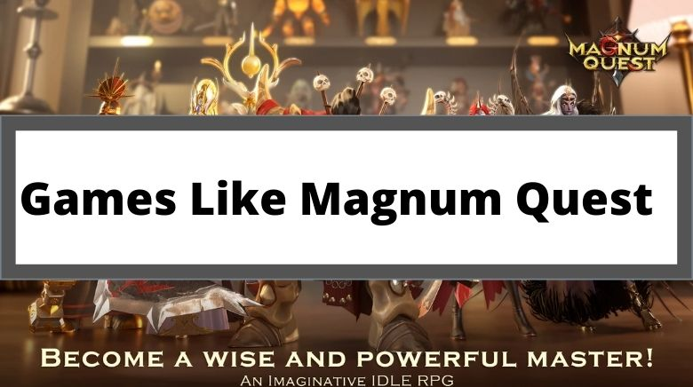 Games Like Magnum Quest