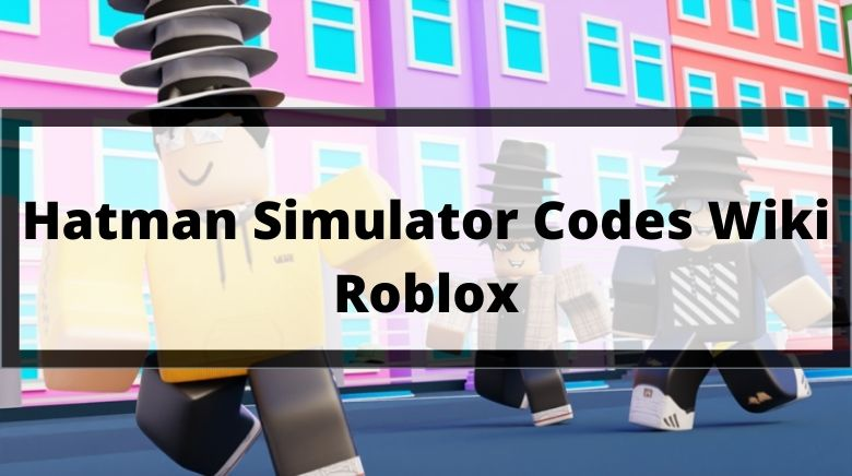 Hatman Simulator Codes Wiki Roblox