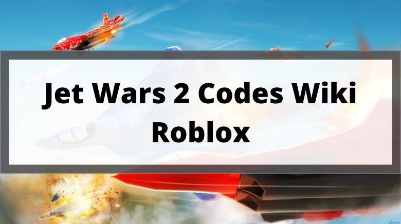 Jet Wars 2 Codes Wiki Roblox