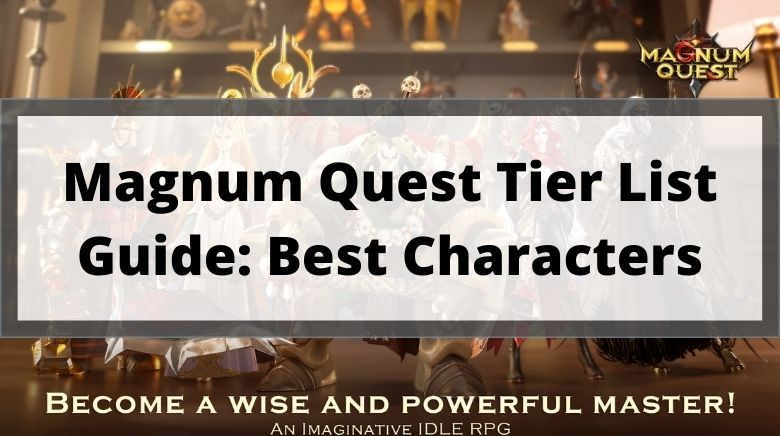 Magnum Quest Tier List Guide Best Characters