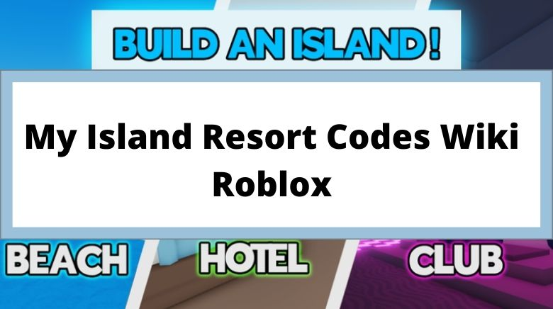 My Island Resort Codes Wiki Roblox