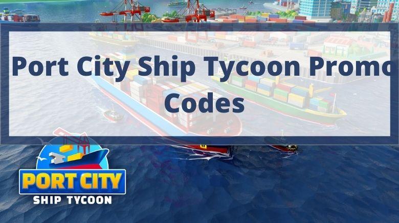 Port City Ship Tycoon Promo Codes