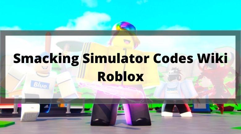 Smacking Simulator Codes Wiki Roblox
