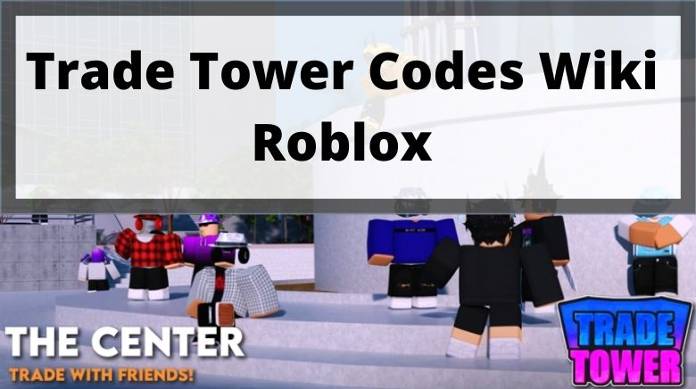 Trade Tower Codes Wiki Roblox