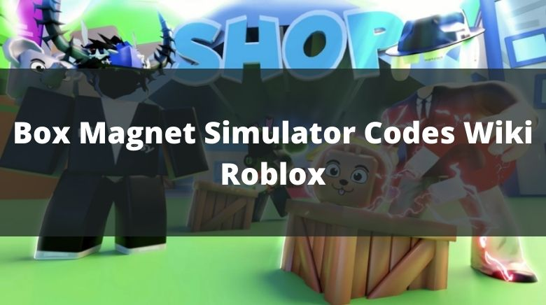 Box Magnet Simulator Codes Wiki Roblox