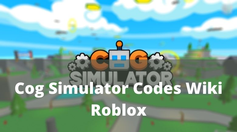 Cog Simulator Codes Wiki Roblox