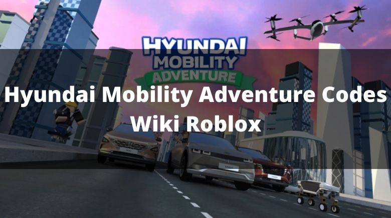 Hyundai Mobility Adventure Codes Wiki Roblox