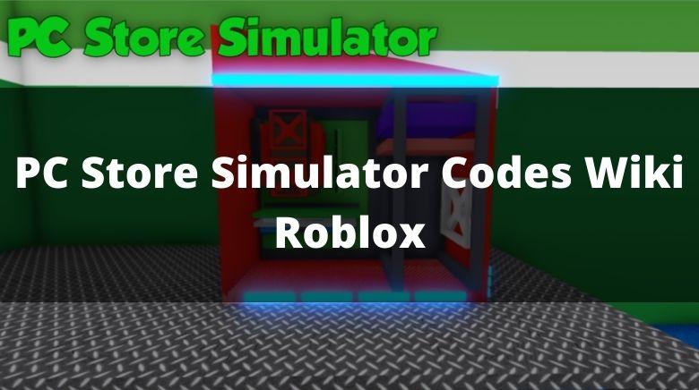 PC Store Simulator Codes Wiki Roblox