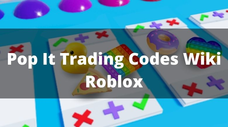 Pop It Trading Codes Wiki Roblox