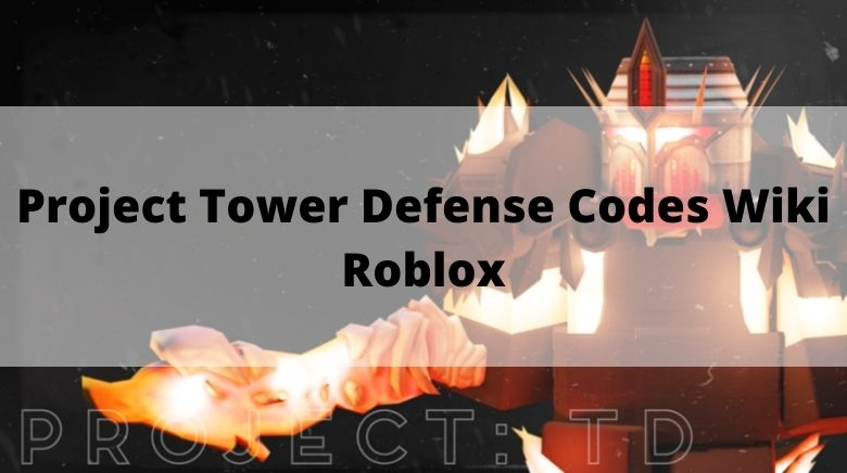 Project Tower Defense Codes Wiki Roblox