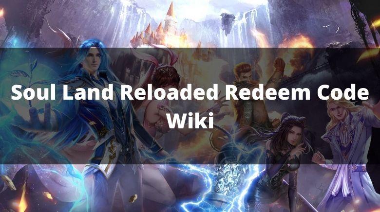 Soul Land Reloaded Redeem Code Wiki