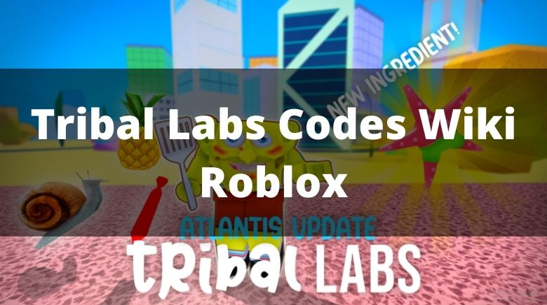 Tribal Labs Codes Wiki Roblox