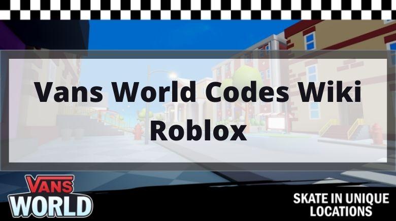 Vans World Codes Wiki Roblox