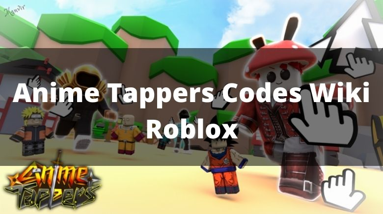 Anime Tappers Codes Wiki Roblox
