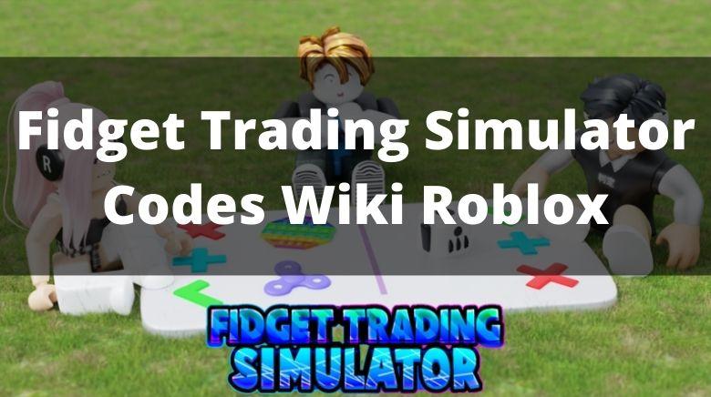 Fidget Trading Simulator Codes Wiki Roblox