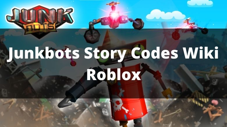 Junkbots Story Codes Wiki Roblox
