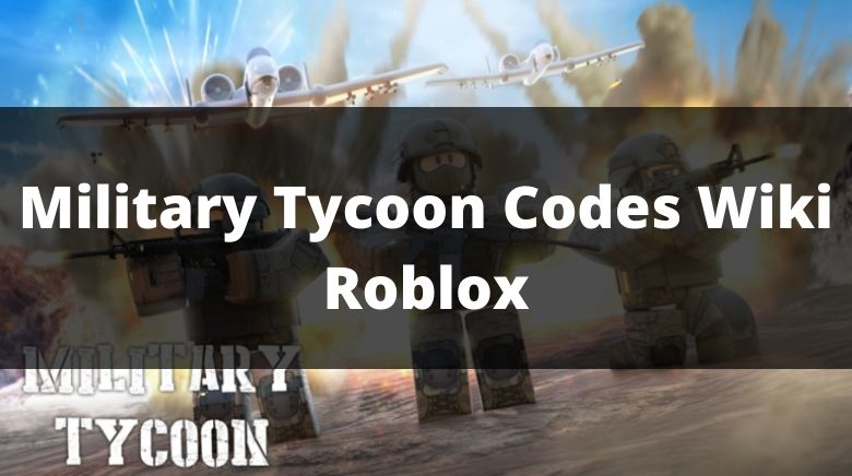 Military Tycoon Codes Wiki Roblox