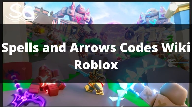 Spells and Arrows Codes Wiki Roblox