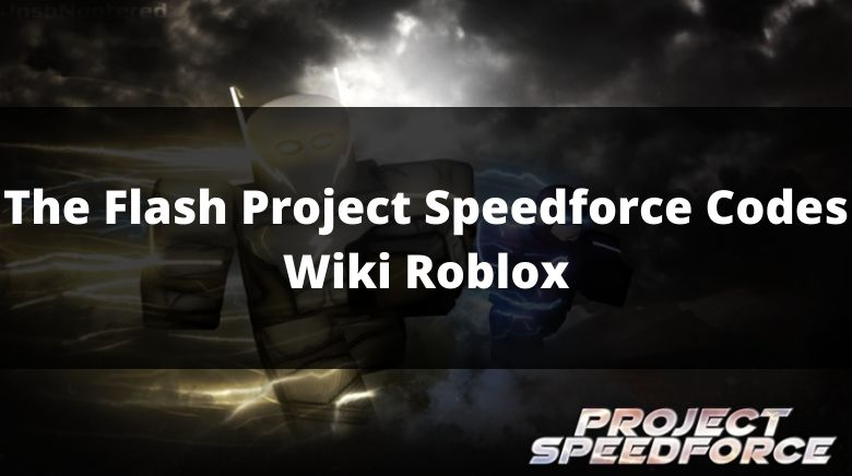 The Flash Project Speedforce Codes Wiki Roblox