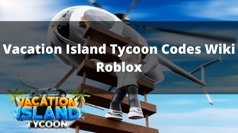 Vacation Island Tycoon Codes Wiki Roblox